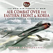 Red Air Force at War: The Air Combat Over The Eastern Front And Korea: A Soviet Fighter Pilot Remembers (The Red Air Force at War)