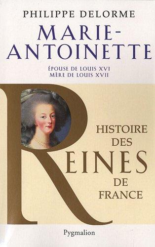 Marie-Antoinette : Epouse de Louis XVI, mère de Louis XVII