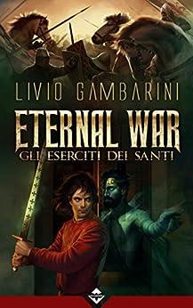 Eternal War - Gli Eserciti dei Santi di [Gambarini, Livio]