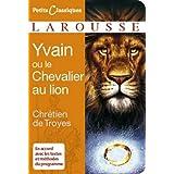 Yvain ou le Chevalier au Lion (Petits Classiques Larousse t. 28)