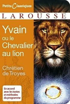 Yvain ou le Chevalier au Lion (Petits Classiques Larousse t. 28) par [Troyes, Chrétien de]