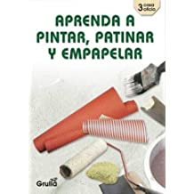 Aprenda a pintar, patinar y empapelar / Learn to paint, slip and wallpapering