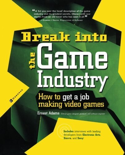 break-into-the-game-industry-how-to-get-a-job-making-video-games-consumer-by-adams-ernest-2003-paper