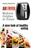 Air Fryer: Modern Cuisine at Home. A new look at healthy eating. Effortless cooking: Kitchen appliances & Easy recipes.