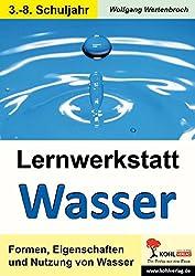 Lernwerkstatt Wasser: Formen, Eigenschaften und Nutzung von Wasser