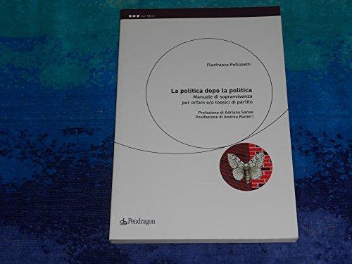 La politica dopo la politica. Manuale di sopravvivenza per gli orfani di un qualunque partito (Le sfere) por Pierfranco Pellizzetti