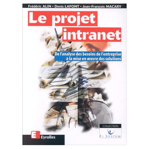 LE PROJET INTRANET. De l'analyse des besoins de l'entreprise à la mise en oeuvre des solutions, 2ème édition