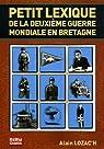 Petit lexique de la deuxième guerre mondiale en Bretagne : 1939-1945 par Lozac`h