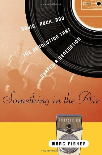 Something in the Air: Radio, Rock, and the Revolution That Shaped a Generation by Marc Fisher (2007-01-09) par Marc Fisher