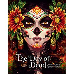 Day of the Dead: Artists, Makeup, Rituals and Tattoos