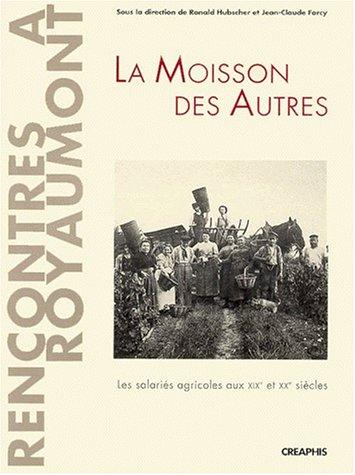 La Moisson des autres : Les Salariés agricoles aux XIXe et XXe siècles