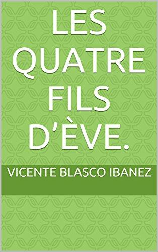 Les Quatre Fils d'Ève. par Vicente Blasco IBANEZ