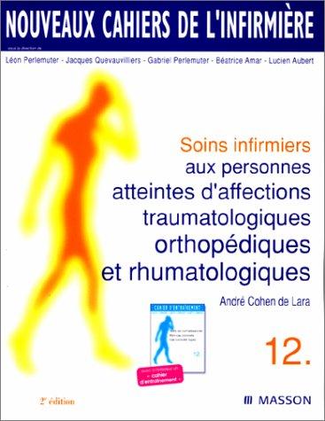 SOINS INFIRMIERS AUX PERSONNES ATTEINTES D'AFFECTIONS TRAUMATOLOGIQUES ORTHOPEDIQUES ET RHUMATOLOGIQUES. 2ème édition par André Cohen de Lara