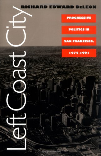 Left Coast City: Progressive Politics in San Francisco, 1975-91 (Studies in Government and Public Policy) (Left Coast City)