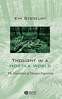 Thought in a Hostile World: The Evolution of Human Cognition by [Sterelny, Kim]