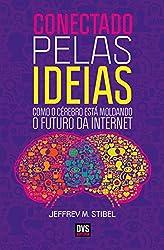 Conectado Pelas Ideias. Como o Cérebro Está Moldando o Futuro da Internet (Em Portuguese do Brasil)