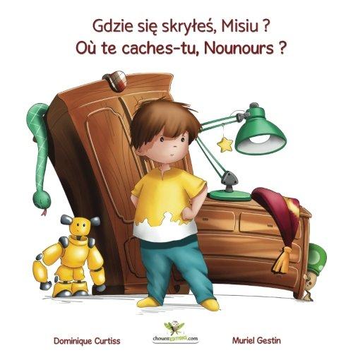 Gdzie sie skryles, Misiu ? - Où te caches-tu, Nounours: ( Ksiazka + zeszyt zadan, dwujezyczna wersja polsko – francuska.): Volume 1 (Lou & Teddy) por Dominique Curtiss