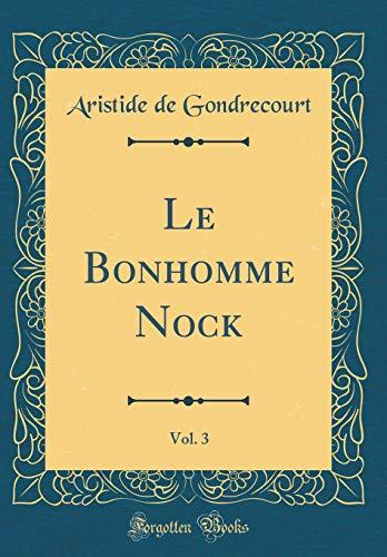 Le Bonhomme Nock, Vol. 3 (Classic Reprint) -