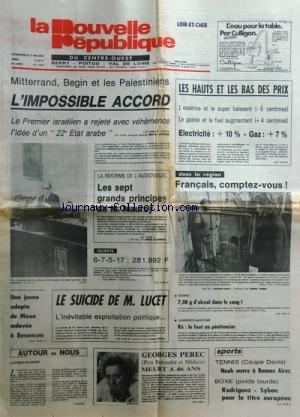 NOUVELLE REPUBLIQUE (LA) [No 11376] du 05/03/1982 - MITTERRAND - BEGIN ET LES PALESTINIENS / L'IMPOSSIBLE ACCORD - LA REFORME DE L'AUDIOVISUEL / LES 7 GRANDS PRINCIPES DE MAUROY -LE SUICIDE DE M. LUCET -UNE JEUNE ADEPTE DE MOON ENLEVEE A BESANCON -GEORGES PEREC MEURT A 46 ANS -LES SPORTS / BOXE AVEC RODRIGUEZ ET SYBEN - TENNIS AVEC NOAH - par Collectif