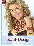 Textil-Design - Schmuck & Accessoires künstlerisch gestalten (Hobby + Werken) [Illustrierte Ausgabe]