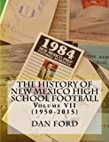 The History of New Mexico High School Football: 1950-2015: Volume 7