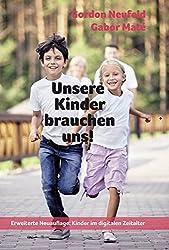 Unsere Kinder brauchen uns!: Die entscheidende Bedeutung der Kind-Eltern-Bindung
