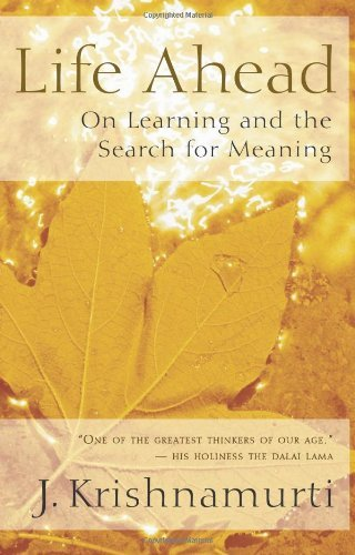 Life Ahead: On Learning and the Search for Meaning: Written by J. Krishnamurti, 2005 Edition, (3rd Pbk. Ed) Publisher: New World Library [Paperback]