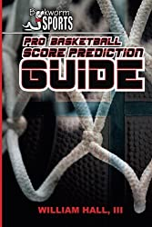 Pro Basketball Score Prediction Guide by William Hall III (2015-03-01)