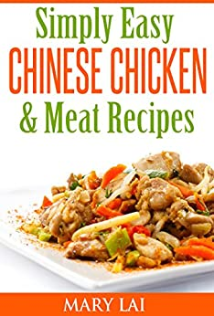 Simply Easy Chinese Chicken & Meat CookBook by [Lai, Mary]