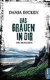 Das Grauen in dir: Die Profilerin (Profiler-Reihe 8) von Dania Dicken