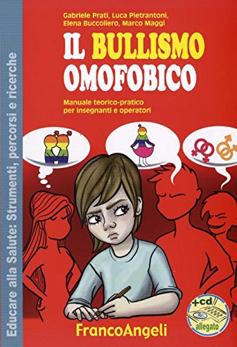Il bullismo omofobico. Manuale teorico-pratico per insegnanti e operatori.Con CD-ROM
