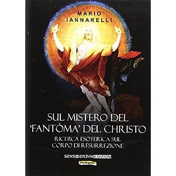 Sul Mistero Del «Fantòma» Del Christo. Ricerca Esoterica Sul Corpo Di Resurrezione