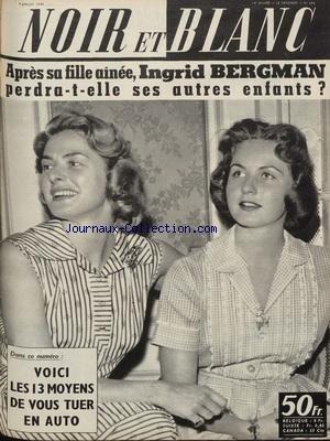 NOIR ET BLANC [No 696] du 14/07/1958 - APRES SA FILLE AINEE - INGRID BERGMAN PERDRA-T-ELLE SES AUTRES ENFANTS COMME MICHELE MORGAN - LES 13 MOYENS DE VOS TUER EN AUTO
