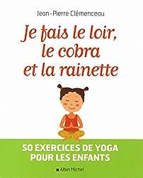 Je fais le loir, le cobra et la rainette: 50 exercices de yoga pour les enfants