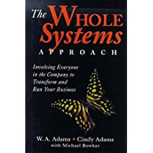 The Whole Systems Approach: Involving Everyone on the Company to Transform and Run Your Business