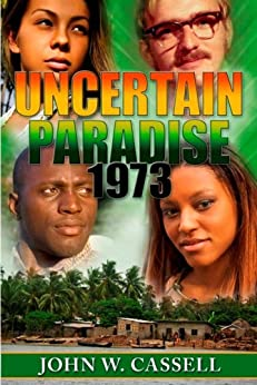 UNCERTAIN PARADISE: 1973 [PART ONE] (Uncertain Paradise: !973) by [Cassell, John W.]