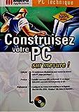 CONSTRUISEZ VOTRE PC SUR MESURE ! Avec un CD-ROM
