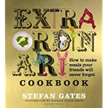 The Extraordinary Cookbook: How to Make Meals Your Friends Will Never Forget by Stefan Gates (2011-09-16)