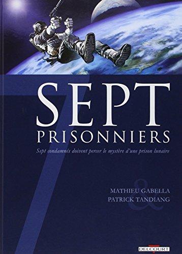 Sept prisonniers : Sept condamnés doivent percer le mystère d'une prison lunaire