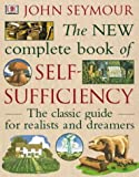 : The New Complete Book of Self-Sufficiency: The classic guide for realists and dreamers