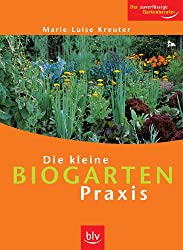 Die kleine Biogarten-Praxis: Der zuverlässige Gartenberater