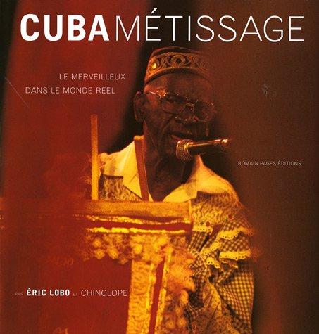 Cuba métissage : Le merveilleux dans le monde réel par Eric Lobo