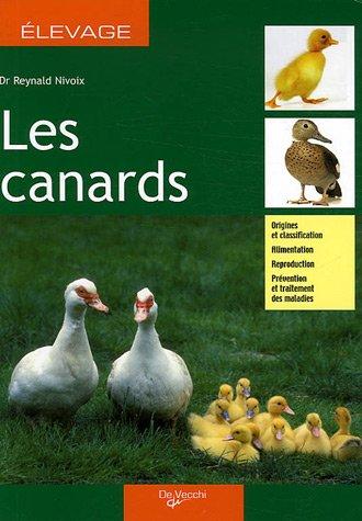 Les canards : Origines et classification ; Alimentation, reproduction ; Prévention et traitement des maladies