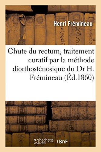 Chute du rectum, traitement curatif par la méthode diorthosténosique du Dr H. Frémineau