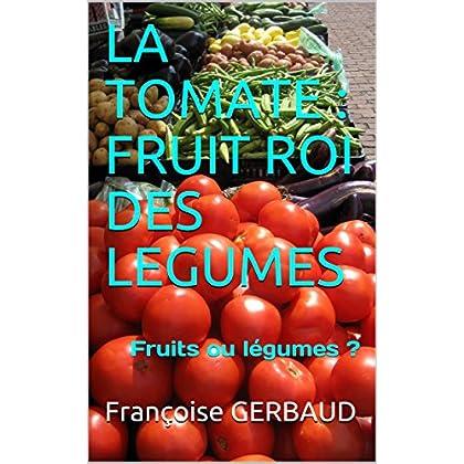 LA TOMATE : FRUIT ROI DES LEGUMES: Fruits ou légumes ?