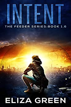 Intent: Young Adult Science Fiction (Book 1.6, Feeder Series) by [Green, Eliza]