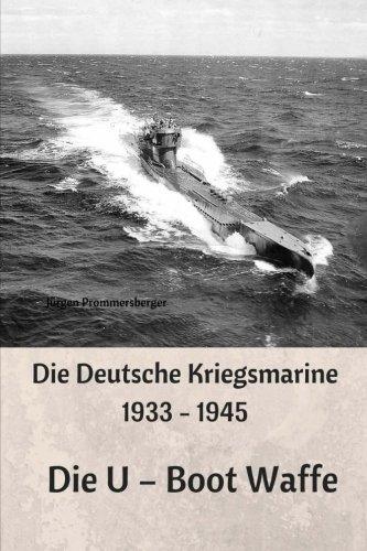 Die Deutsche Kriegsmarine 1933-1945: Die U - Boot Waffe -