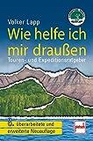 Wie helfe ich mir draußen: Touren- und Expeditionsratgeber/8. überarbeitete und erweiterte Neuauflage
