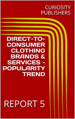 DIRECT-TO-CONSUMER CLOTHING BRANDS & SERVICES - POPULARITY TREND: REPORT 5 (English Edition)