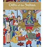[(Gifts of the Sultan: The Arts of Giving at the Islamic Courts)] [Author: Linda Komaroff] published on (July, 2011)